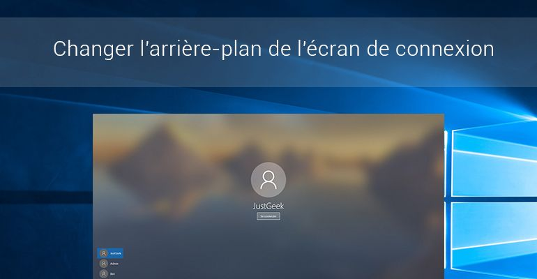 Modifier l'arrière-plan de l'écran de connexion sur Windows 10
