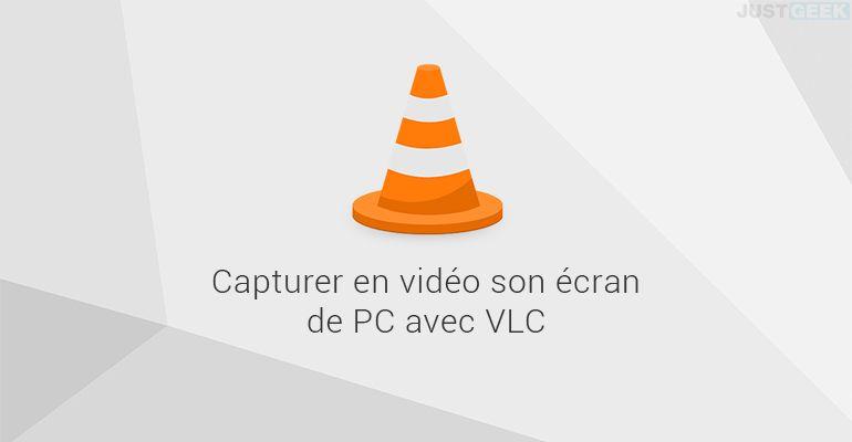 Capturer en vidéo son écran de PC avec VLC Media Player