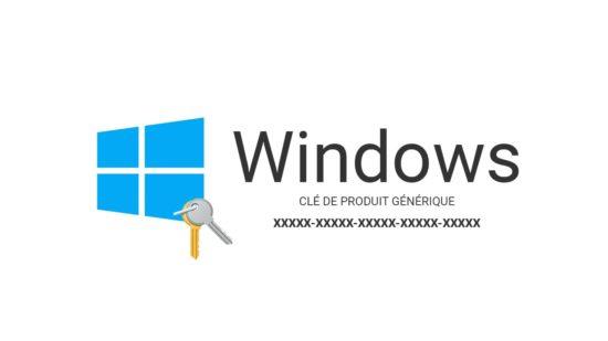 Clés de produit génériques pour installer Windows 10, 8, 7, Vista, XP
