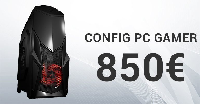 Config PC Gamer 850 euros