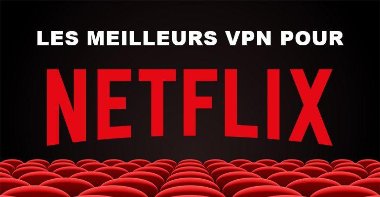 Les meilleurs VPN pour Netflix