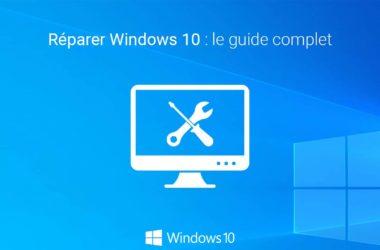 Réparer Windows 10 : le guide complet