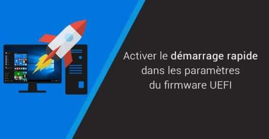 Activer le démarrage rapide dans les paramètres du firmware UEFI