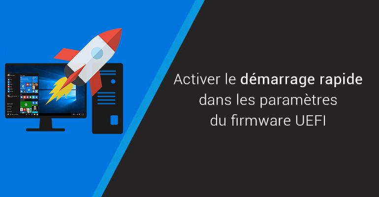 Activer le démarrage rapide (Fast Boot) dans l'UEFI