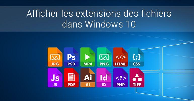 Afficher les extensions de noms de fichiers dans Windows 10