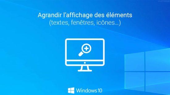 Agrandir l'affichage des éléments (textes, fenêtres, icônes…) dans Windows 10
