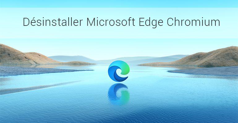 Désinstaller Microsoft Edge Chromium
