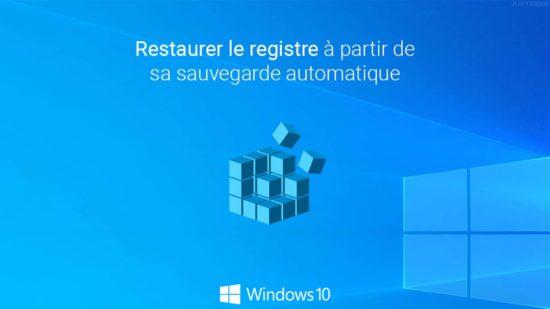 Windows 10 : restaurer le registre à partir de sa sauvegarde automatique