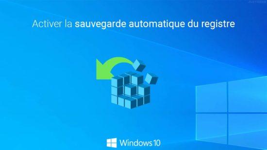 Windows 10 : activer la sauvegarde automatique du registre