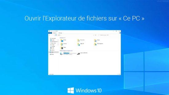 Windows 10 : ouvrir l'Explorateur de fichiers sur « Ce PC »