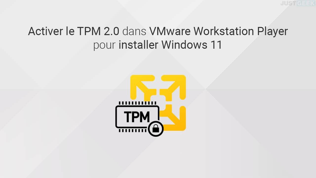 Activer le TPM 2.0 dans VMware Player pour installer Windows 11